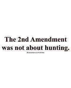 The 2nd Amendment was Not About Hunting