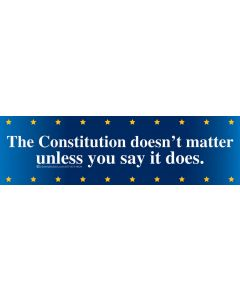 The Constitution Doesn't Matter Unless You Say it Does.
