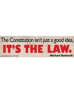 The Constitution Isn't Just a Good Idea, It's the Law.