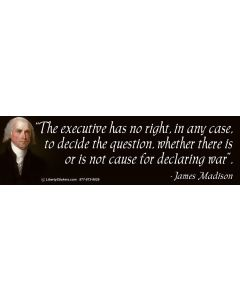 The Executive Has No Right in Any Case (James Madison)
