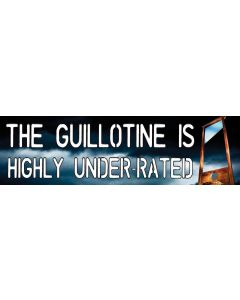 The Guillotine is Highly Under Rated