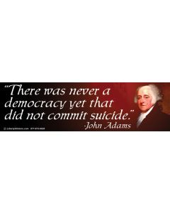 There was Never a Democracy Yet That Did Not Commit Suicide (John Adams)