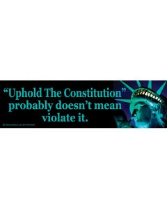 Uphold the Constitution Probably Doesn't Mean Violate It
