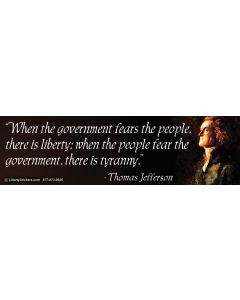 When the Government Fears the People There is Liberty