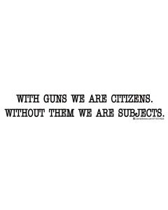 With Guns We are Citizens Without Them We are Subjects