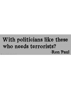 With Politicians like these who needs terrorists? - Ron Paul